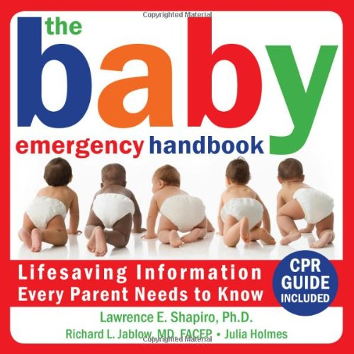 The Baby Emergency Handbook: Lifesaving Information That Every Parent Needs to Know