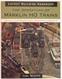 img - for Layout building handbook : For operators of Marklin Ho Trains (Previously titled Greenberg's Model Railroading with Marklin Ho) book / textbook / text book