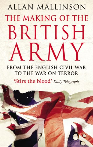 Allan Mallinson - The Making Of The British Army