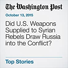 Did U.S. Weapons Supplied to Syrian Rebels Draw Russia into the Conflict? (       UNABRIDGED) by Liz Sly Narrated by Sam Scholl