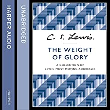The Weight of Glory: A Collection of Lewis' Most Moving Addresses (       UNABRIDGED) by C. S. Lewis Narrated by Julian Rhind-Tutt