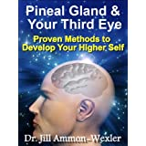 Pineal Gland & Third Eye: Proven Methods to Develop Your Higher Self ~ Dr. Jill Ammon-Wexler