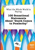 img - for What the Whole World Is Saying: 100 Sensational Statements about Death Comes to Pemberley book / textbook / text book