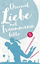 Dreimal Liebe Mit Traummann, Bitte: Liebesroman, Chicklit-roman, Frauenroman (german Edition)