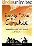 Twenty Miles per Cookie: 9000 Miles of Kid-Powered Adventures