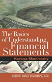 img - for The Basics of Understanding Financial Statements: Learn How to Read Financial Statements by Understanding the Balance Sheet, the Income Statement, and book / textbook / text book