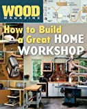 Wood Magazine: How to Build a Great Home Workshop - 1402711778