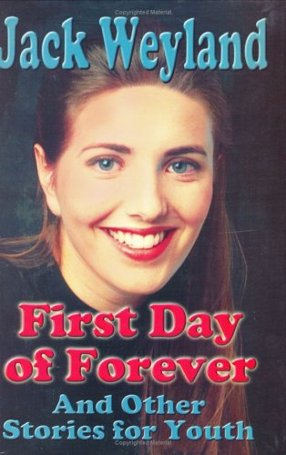 First Day Forever and Other Stories for LDS Youth, JACK WEYLAND
