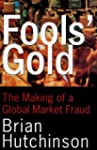 Fool's Gold: The Making Of Global Mar...