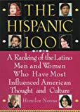 img - for The Hispanic 100: A Ranking of the Latino Men and Women Who Have Most Influenced American Thoughtand Culture book / textbook / text book