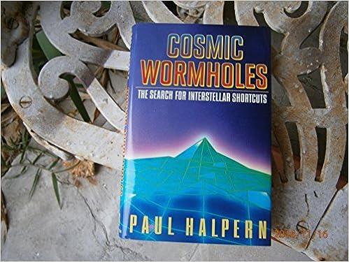 Cosmic Wormholes: 2The Search for Interstellar Shortcuts, Halpern, Paul