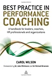 Best Practice in Performance Coaching: A Handbook for Leaders, Coaches, HR Professionals and Organizations (0749463546) by Wilson, Carol