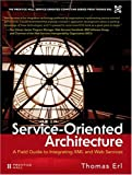 img - for Service-Oriented Architecture: A Field Guide to Integrating XML and Web Services (The Prentice Hall Service-Oriented Computing Series from Thomas Erl) book / textbook / text book