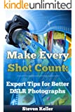 Make Every Shot Count: Expert Tips for Better DSLR Photographs