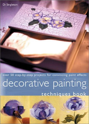 Decorative Painting Techniques Book: Over 50 Techniques for Convincing Brushstrokes and Paint Effects