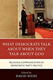 img - for What Democrats Talk about When They Talk about God: Religious Communication in Democratic Party Politics book / textbook / text book