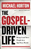 Gospel-Driven Life, The: Being Good News People in a Bad News World