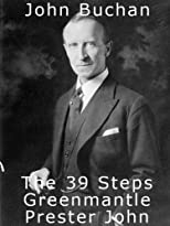 The 39 Steps - Greenmantle - Prester John. A Trilogy from John Buchan (A Collection of John Buchan's Novels)