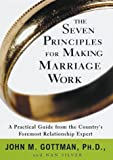 The Seven Principles for Making Marriage Work: A Practical Guide from the Country's Foremost Relationship Expert (0609601040) by John Gottman