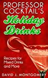 Professor Cocktails Holiday Drinks: Recipes for Mixed Drinks and More