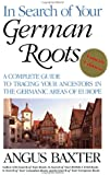 In Search of Your German Roots. The Complete Guide to Tracing Your Ancestors in the Germanic Areas of Europe. New Fourth Edition