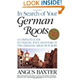 In Search of Your German Roots. The Complete Guide to Tracing Your Ancestors in the Germanic Areas of Europe....