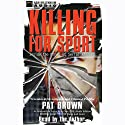 Killing for Sport: Inside the Minds of Serial Killers (       UNABRIDGED) by Pat Brown Narrated by Pat Brown