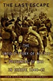 The Last Escape: The Untold Story of Allied Prisoners of War in Europe 1944-45 (0670032123) by Rennell, Tony