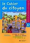 Le cahier du Citoyen 6e : Livre de l'...