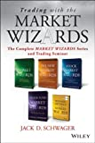 Trading with the Market Wizards: The Complete Market Wizards Series and Trading Seminar (Wiley Trading) (1118582977) by Schwager, Jack D.