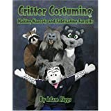 Critter Costuming: Making Mascots and Fabricating Fursuits ~ Adam Riggs
