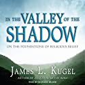 In the Valley of the Shadow: On the Foundations of Religious Belief (       UNABRIDGED) by James L. Kugel Narrated by George K Wilson