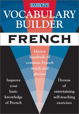 Vocabulary Builder: French: Master Hundreds of Common French Words and Phrases (Barron's Vocabulary Builder)