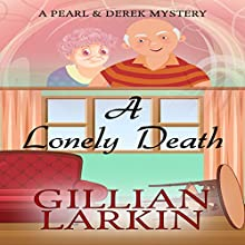 A Lonely Death: A Pearl And Derek Mystery, Book 1 Audiobook by Gillian Larkin Narrated by Jill Myers
