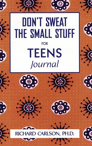 Dont Sweat the Small Stuff for Teens Journal, RICHARD CARLSON