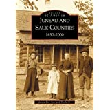Juneau and Sauk Counties: 1850-2000 (WI) (Images of America)