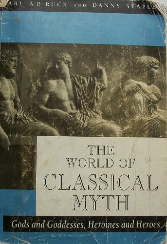 The World of Classical Myth: Gods and Goddesses, Heroines...