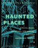 Haunted Places: The natl dir Ghostly Abodes Sacred Sites UFO Landings OtherSupernatural loc
