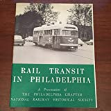 img - for Rail Transit in Philadelphia. A Presentation of the Philadelphia National Railway Historical Society book / textbook / text book