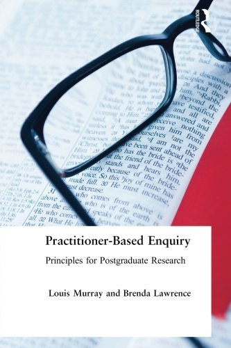 Practitioner-Based Enquiry: Principles and Practices for Postgraduate Research (Social Research and Educational Studies)