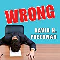 Wrong Audiobook by David H. Freedman Narrated by George K. Wilson