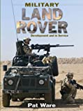 Military Land Rover: Development and In Service (0711031894) by Ware, Pat