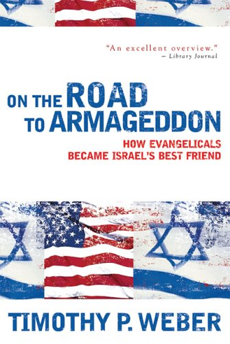 On the Road to Armageddon: How Evangelicals Became Israel's Best Friend, Timothy P. Weber