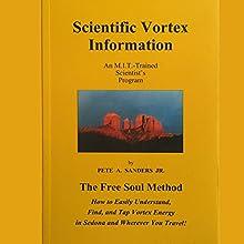 Scientific Vortex Information Audiobook by Pete A. Sanders Jr. Narrated by Pete A. Sanders Jr.