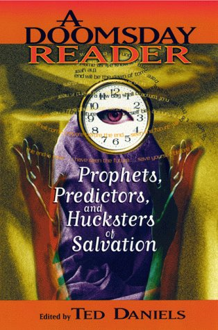 A Doomsday Reader: Prophets, Predictors, and Hucksters of...