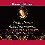 Last Train from Cuernavaca | Lucia St. Clair Robson