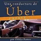 Una Conductora de Úber Cuenta.... [A Driver for Uber Counts....] Audiobook by Odalys Ramos Narrated by Nicolas Villanueva