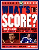 Whats the Score: A One-Of-A-Kind Compendium of Hockey Lore, Legend, History, Facts, Stats