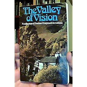 Valley of Vision: A collection of Puritan Prayers & Devotions