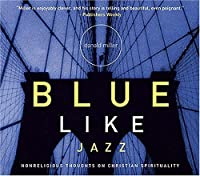 Blue Like Jazz CD: Nonreligious Thoughts on Christian Spirituality
